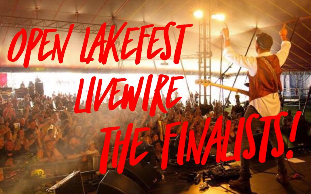 Open Lakefest Livewire – The Finalists